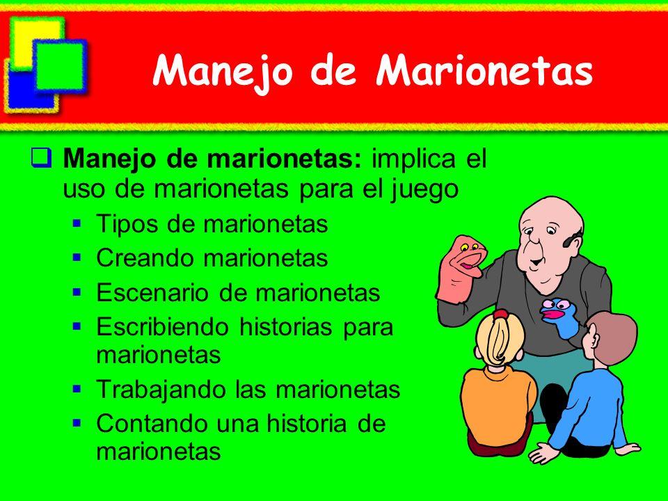 Manejo de Marionetas Manejo de marionetas: implica el uso de marionetas para el juego. Tipos de marionetas.