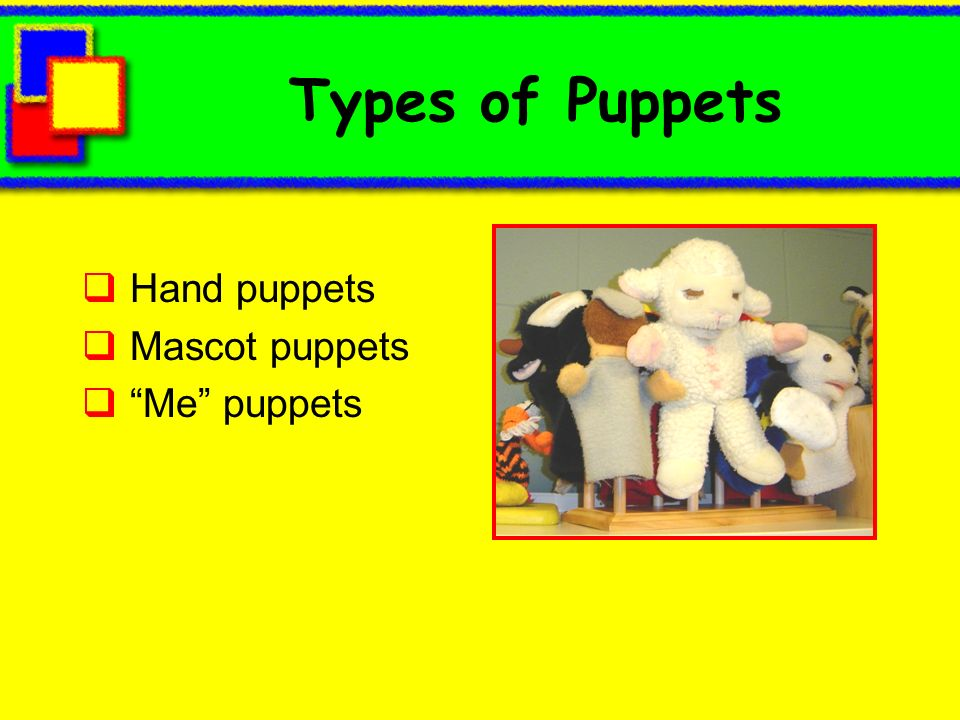 Types of Puppets Hand puppets Mascot puppets Me puppets