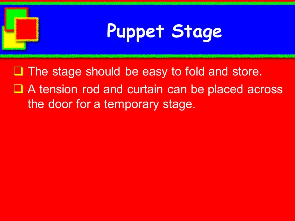 Puppet Stage The stage should be easy to fold and store.