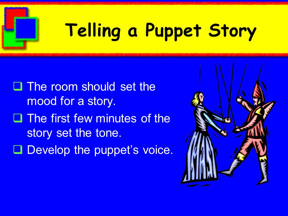 Telling a Puppet Story The room should set the mood for a story.