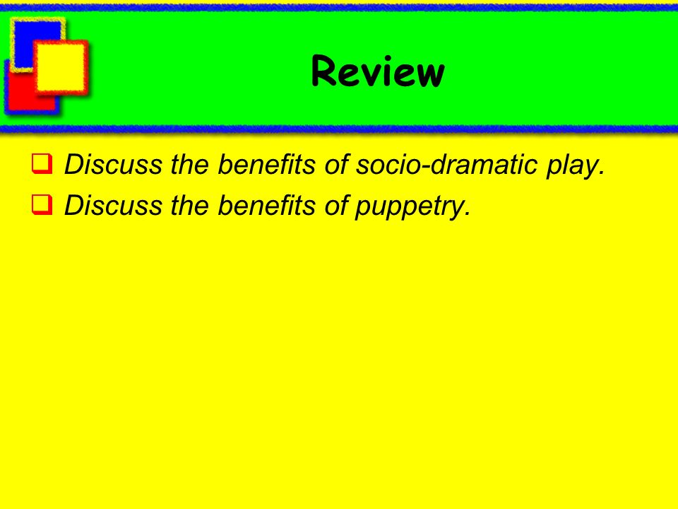 Review Discuss the benefits of socio-dramatic play.