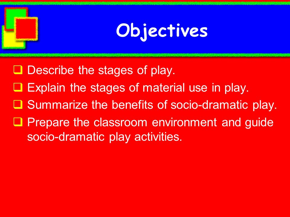 Objectives Describe the stages of play.