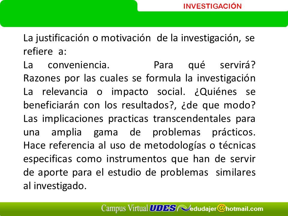 La justificación o motivación de la investigación, se refiere a: