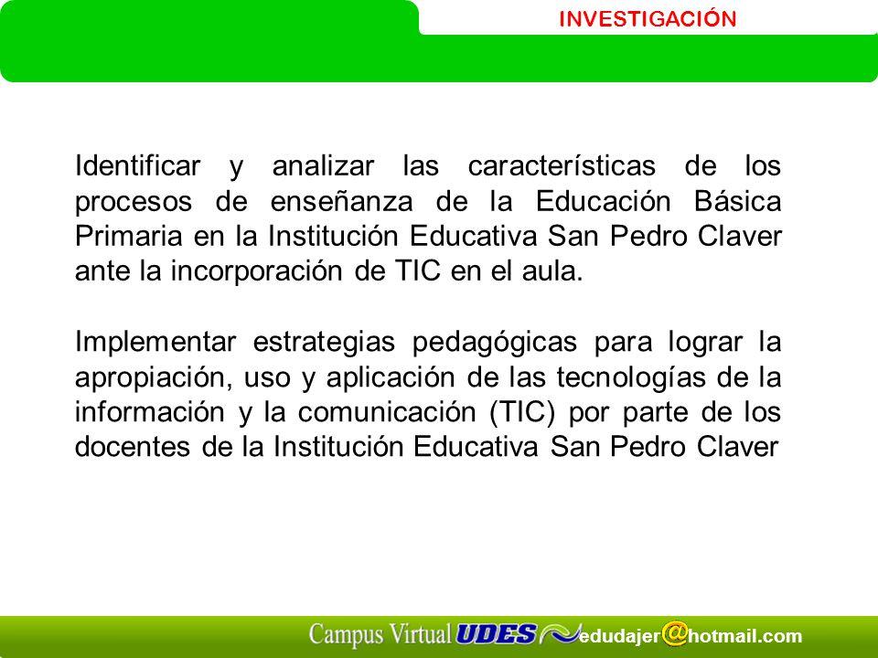 Identificar y analizar las características de los procesos de enseñanza de la Educación Básica Primaria en la Institución Educativa San Pedro Claver ante la incorporación de TIC en el aula.