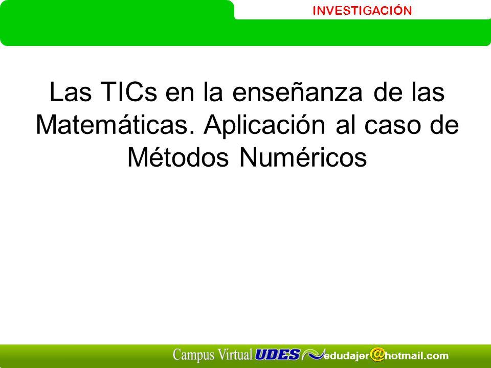 Las TICs en la enseñanza de las Matemáticas. Aplicación al caso de