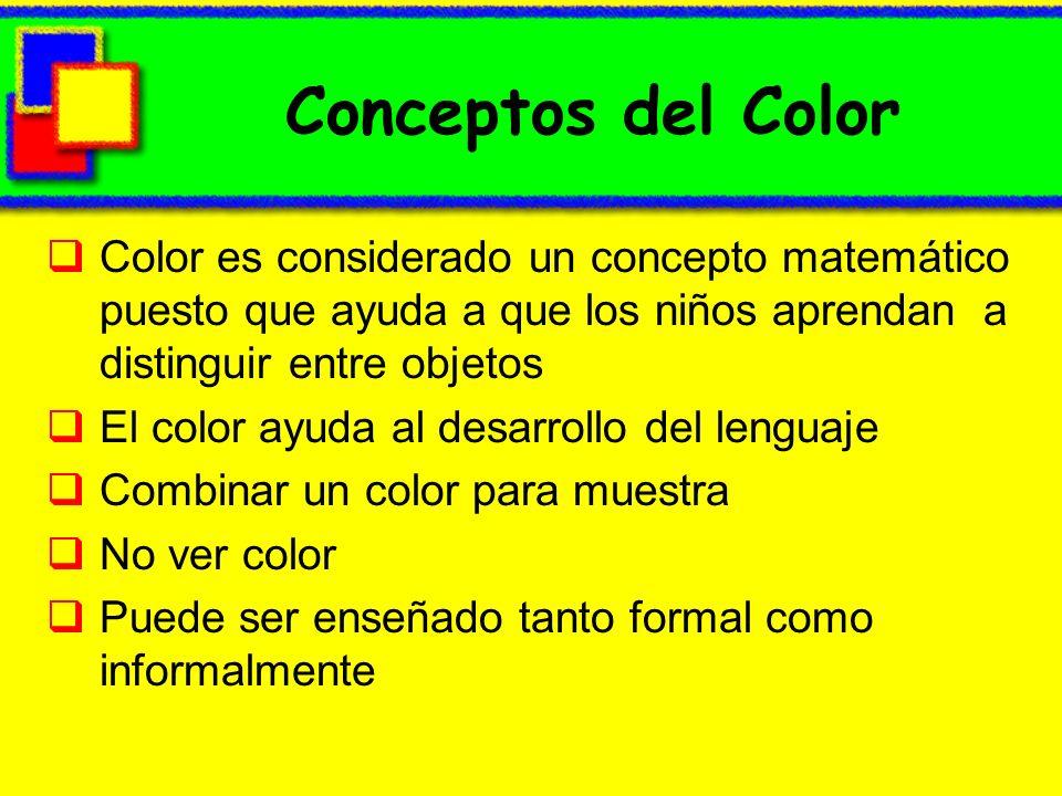 Conceptos del Color Color es considerado un concepto matemático puesto que ayuda a que los niños aprendan a distinguir entre objetos.