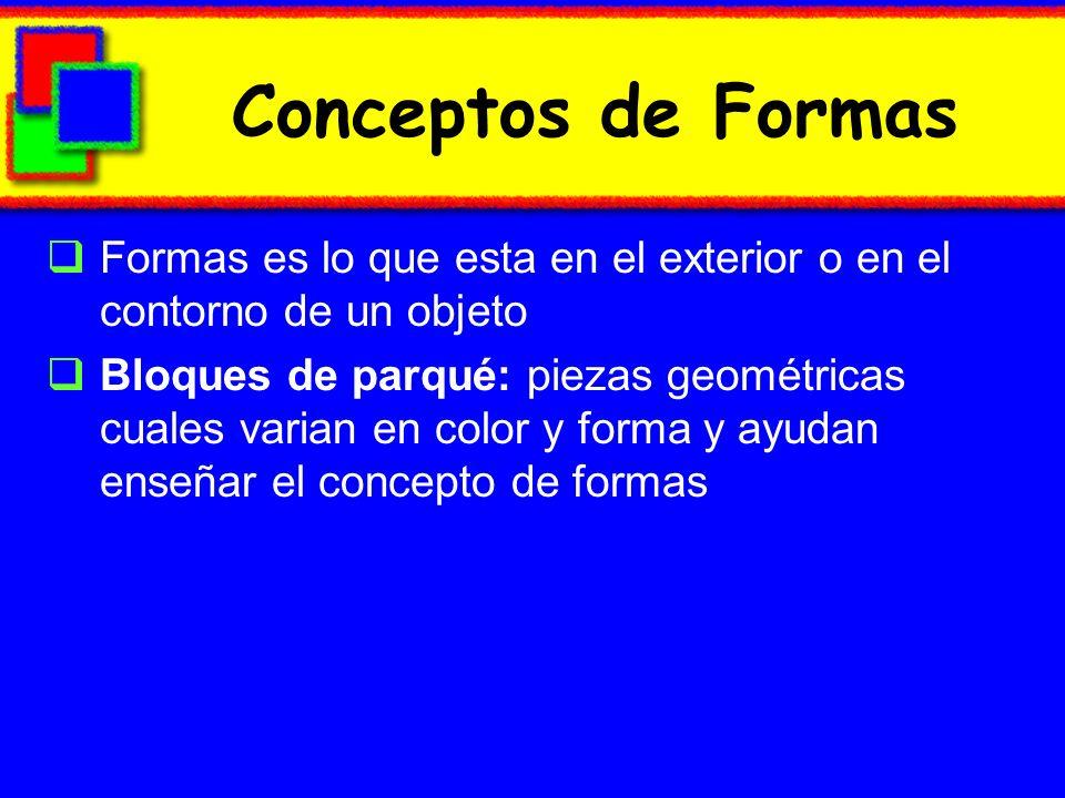Conceptos de Formas Formas es lo que esta en el exterior o en el contorno de un objeto.