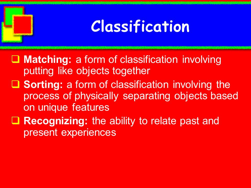 ClassificationMatching: a form of classification involving putting like objects together.
