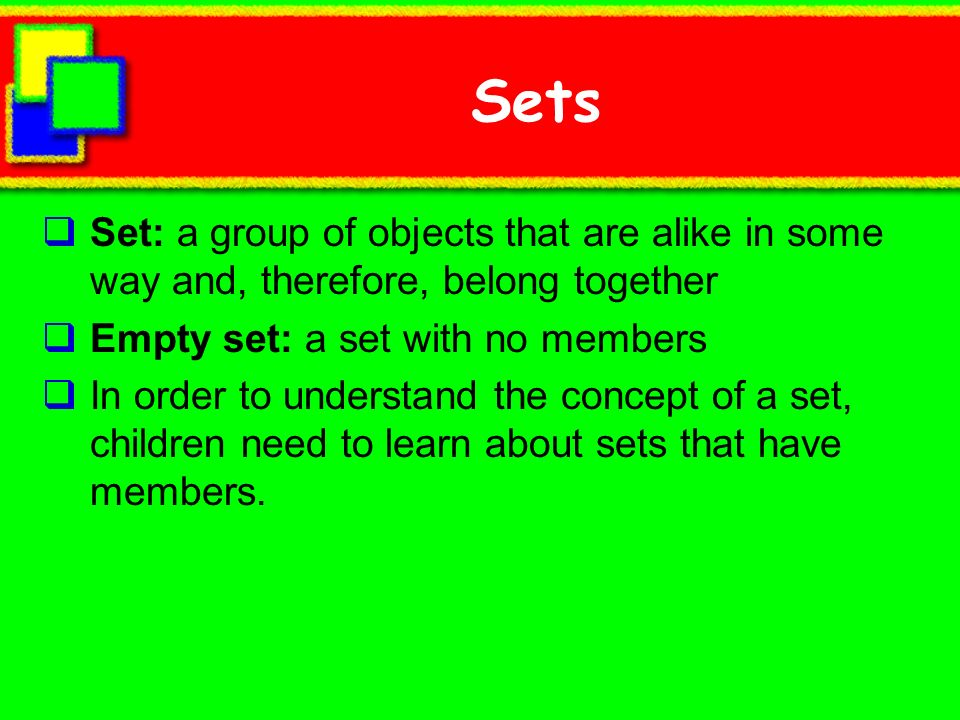 SetsSet: a group of objects that are alike in some way and, therefore, belong together. Empty set: a set with no members.