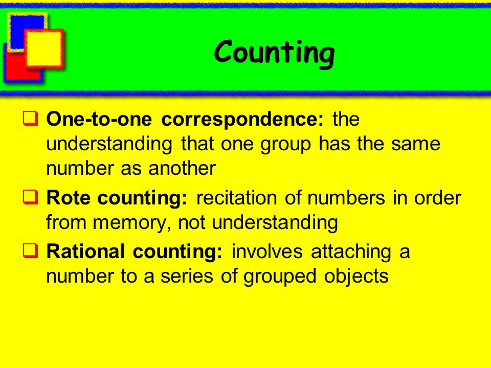 Counting One-to-one correspondence: the understanding that one group has the same number as another.