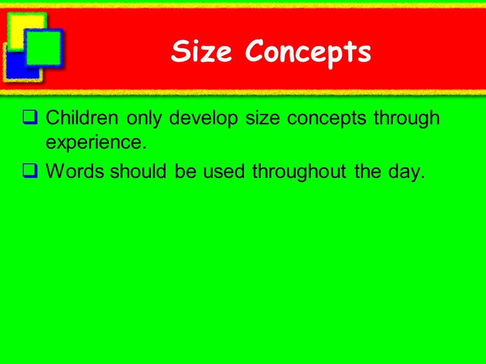 Size Concepts Children only develop size concepts through experience.