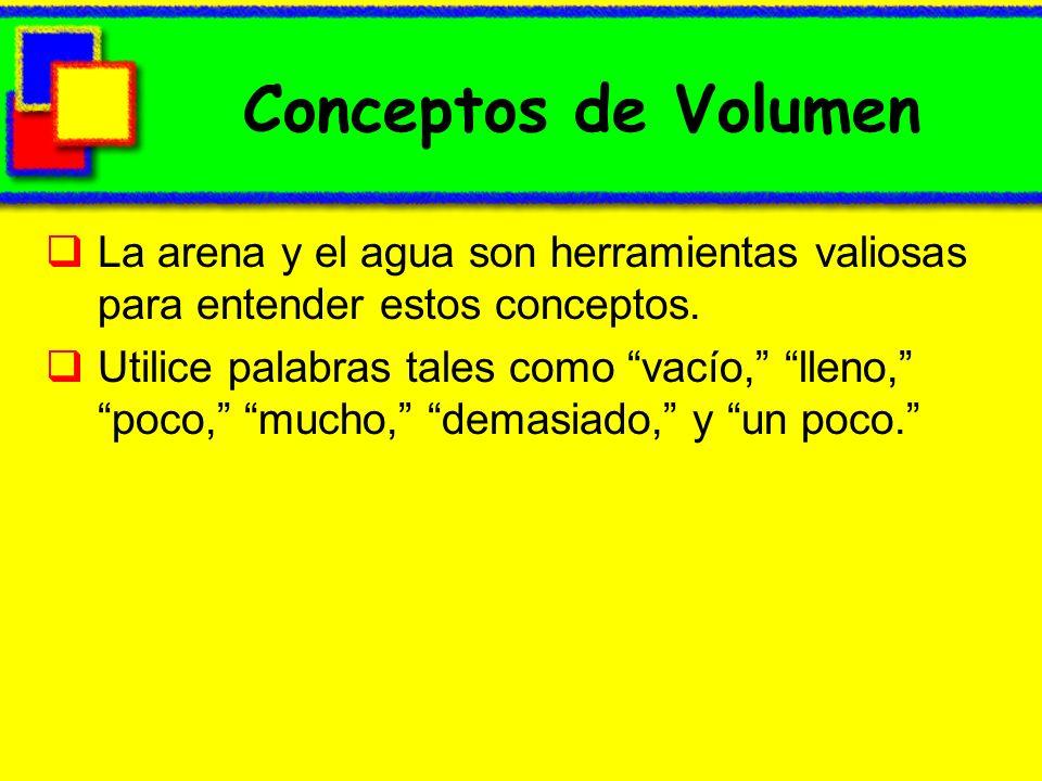Conceptos de VolumenLa arena y el agua son herramientas valiosas para entender estos conceptos.