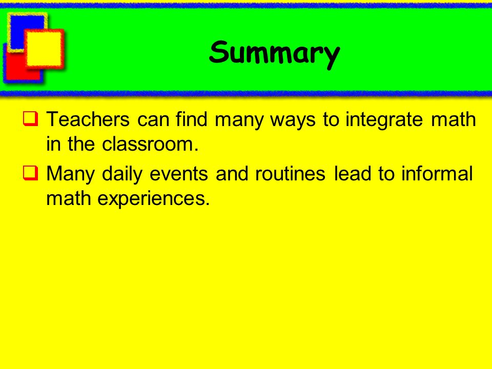 Summary Teachers can find many ways to integrate math in the classroom.