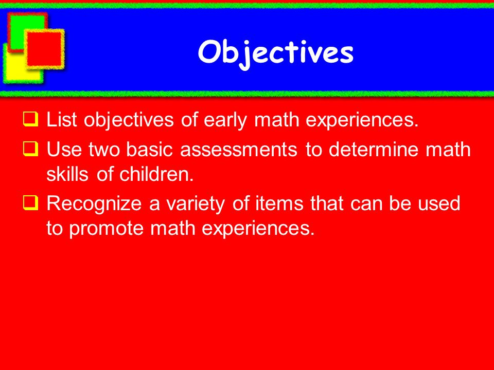 Objectives List objectives of early math experiences.