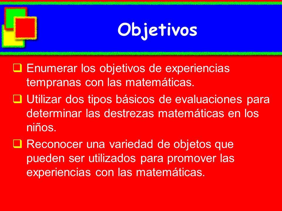Objetivos Enumerar los objetivos de experiencias tempranas con las matemáticas.