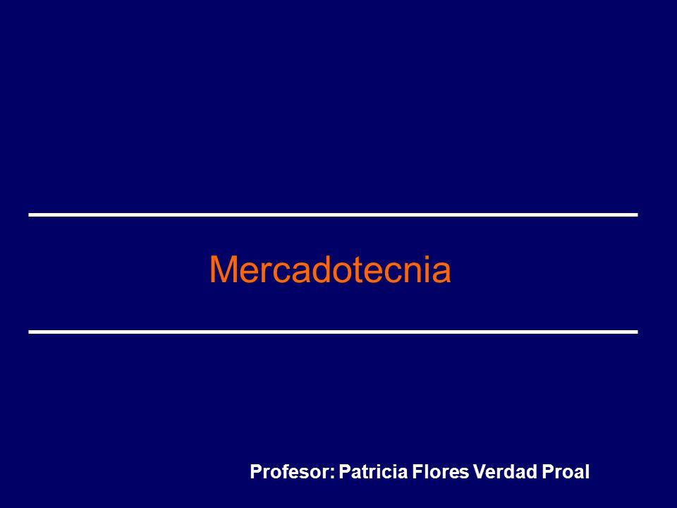 Mercadotecnia Profesor: Patricia Flores Verdad Proal