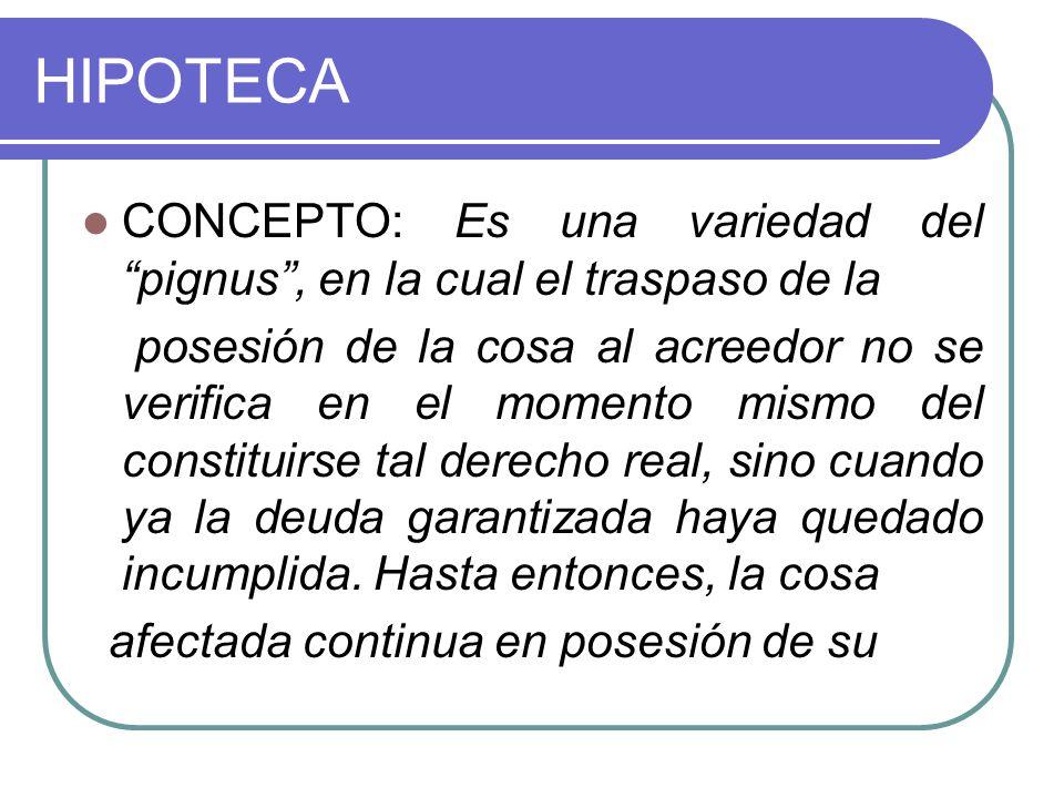 HIPOTECA CONCEPTO: Es una variedad del pignus , en la cual el traspaso de la.