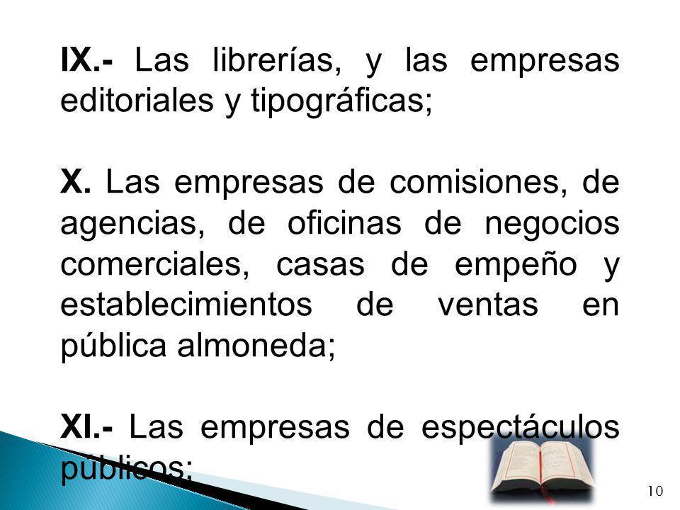 IX.- Las librerías, y las empresas editoriales y tipográficas;