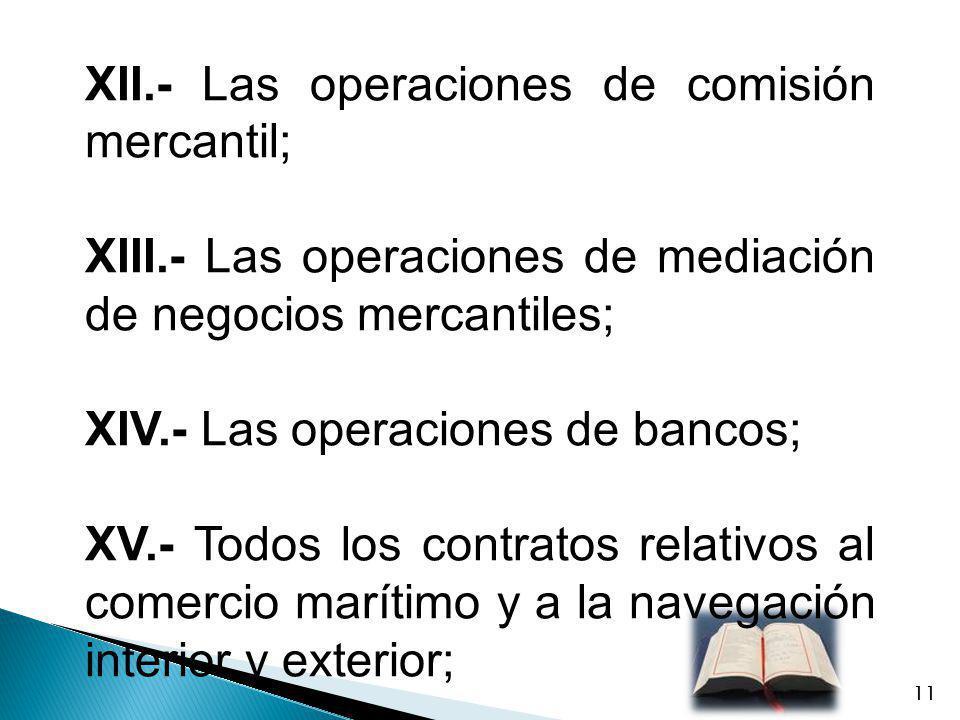 XII.- Las operaciones de comisión mercantil;
