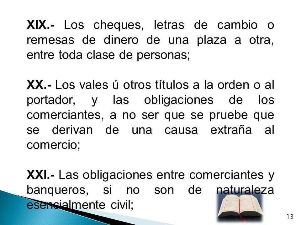 XIX.- Los cheques, letras de cambio o remesas de dinero de una plaza a otra, entre toda clase de personas;
