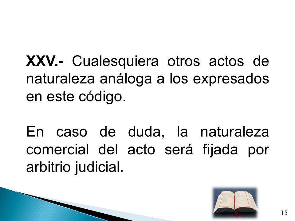 XXV.- Cualesquiera otros actos de naturaleza análoga a los expresados en este código.