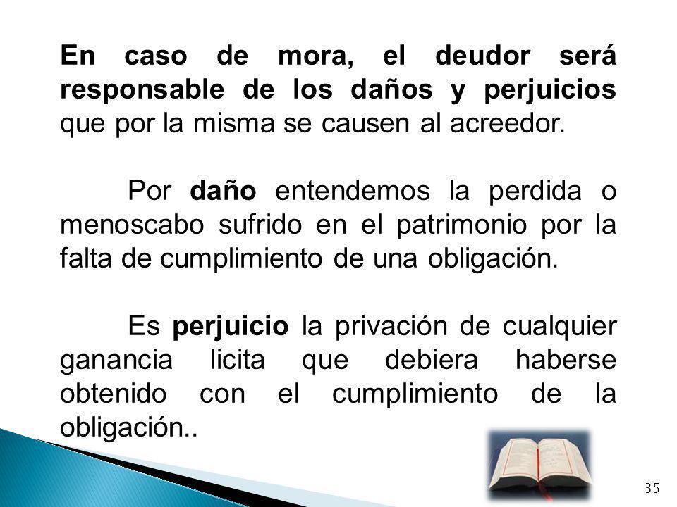 En caso de mora, el deudor será responsable de los daños y perjuicios que por la misma se causen al acreedor.