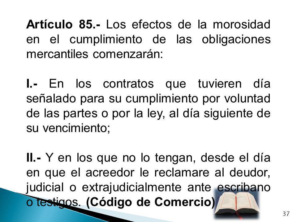Artículo 85.- Los efectos de la morosidad en el cumplimiento de las obligaciones mercantiles comenzarán: