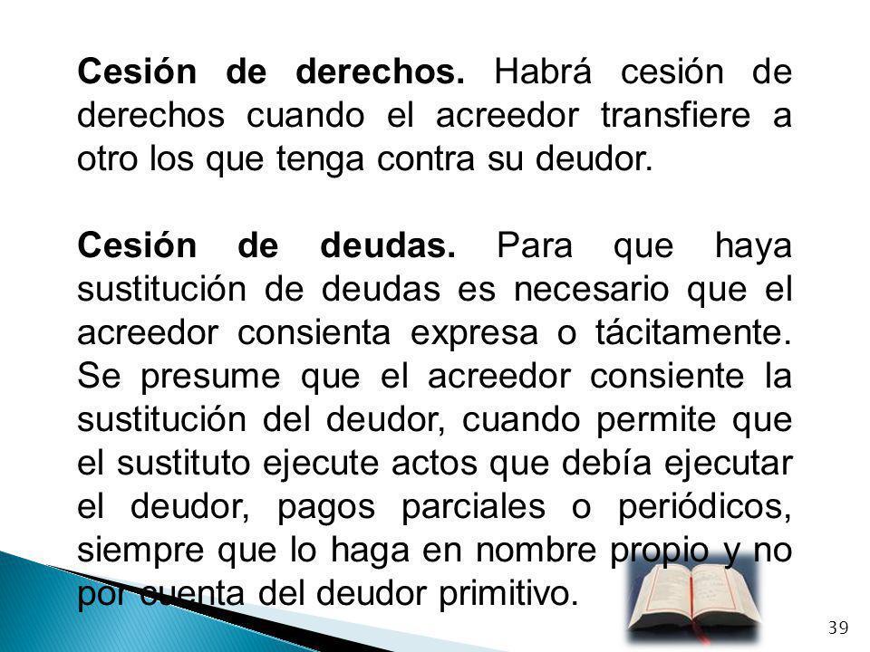 Cesión de derechos. Habrá cesión de derechos cuando el acreedor transfiere a otro los que tenga contra su deudor.