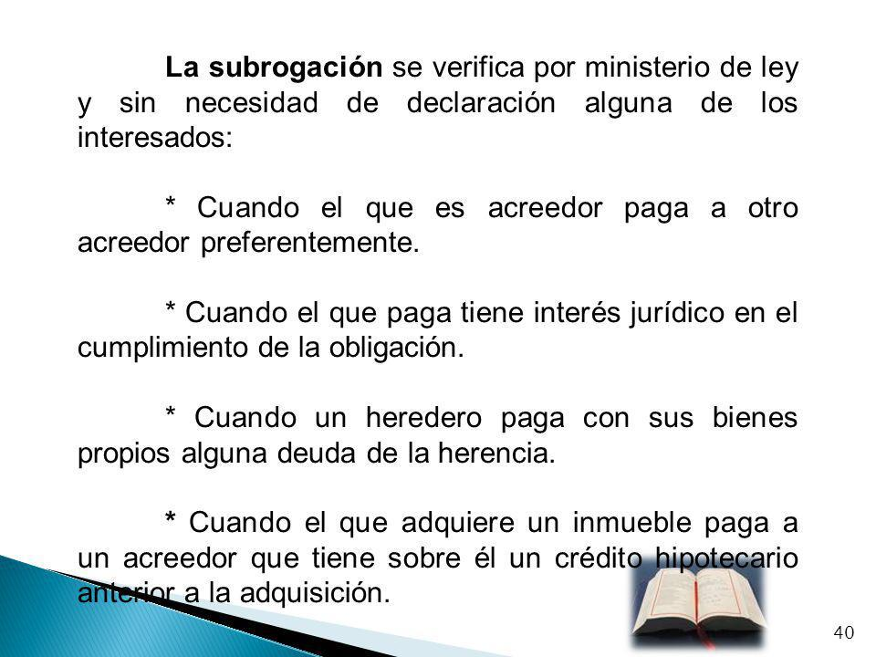 La subrogación se verifica por ministerio de ley y sin necesidad de declaración alguna de los interesados: