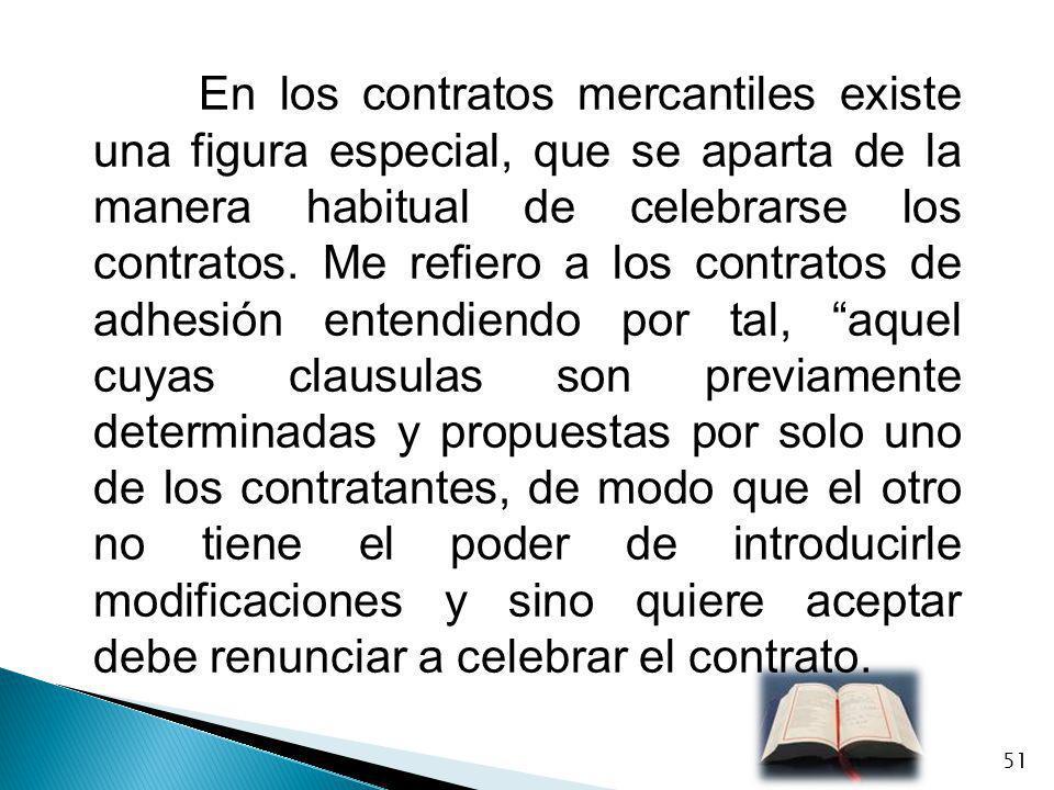 En los contratos mercantiles existe una figura especial, que se aparta de la manera habitual de celebrarse los contratos.