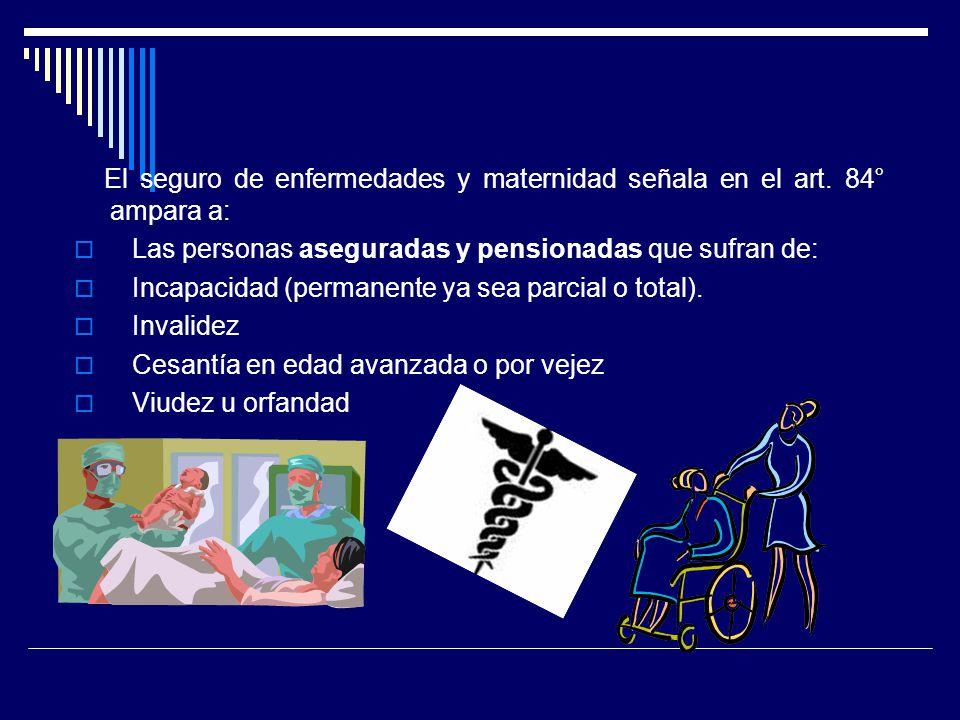 El seguro de enfermedades y maternidad señala en el art. 84° ampara a: