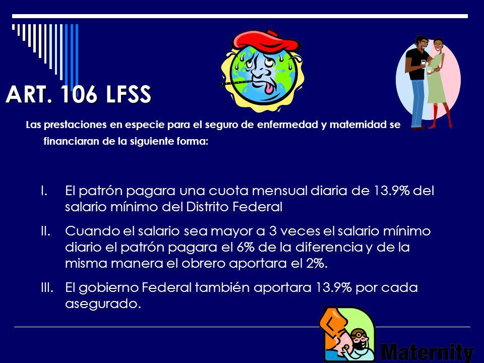 ART. 106 LFSS Las prestaciones en especie para el seguro de enfermedad y maternidad se financiaran de la siguiente forma: