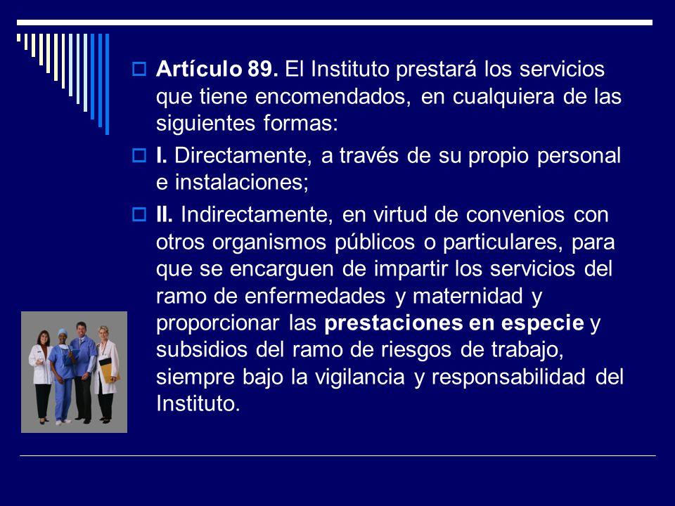 Artículo 89. El Instituto prestará los servicios que tiene encomendados, en cualquiera de las siguientes formas: