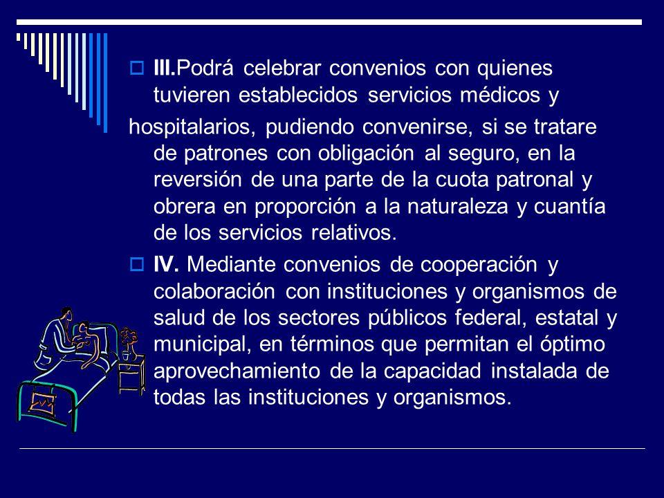III.Podrá celebrar convenios con quienes tuvieren establecidos servicios médicos y