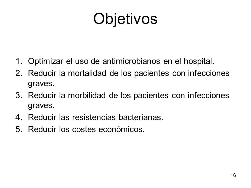 Objetivos Optimizar el uso de antimicrobianos en el hospital.