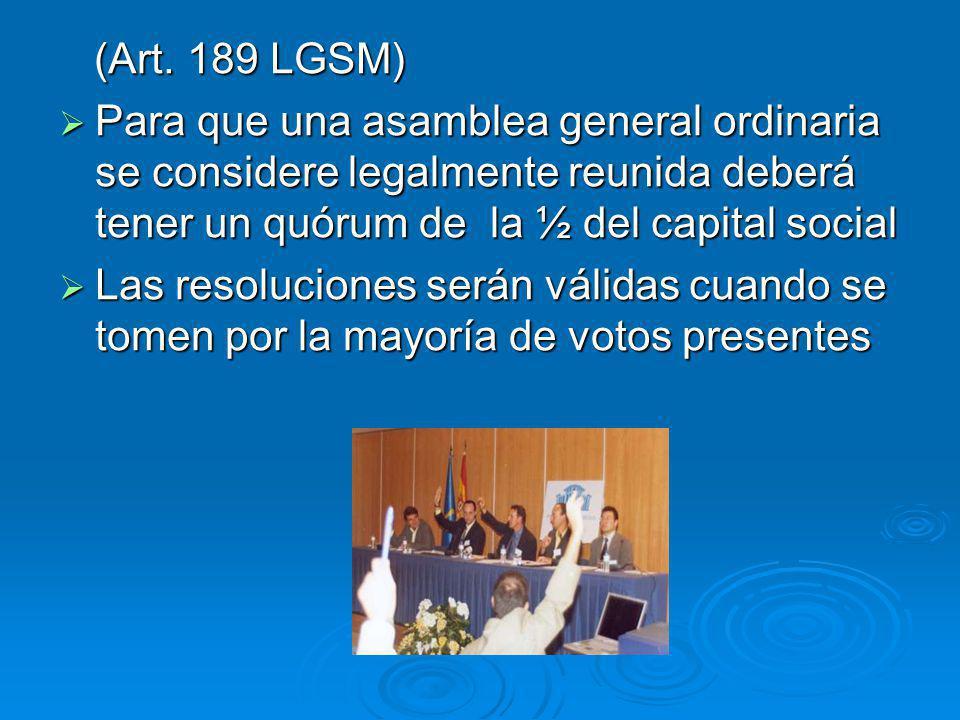 (Art. 189 LGSM) Para que una asamblea general ordinaria se considere legalmente reunida deberá tener un quórum de la ½ del capital social.