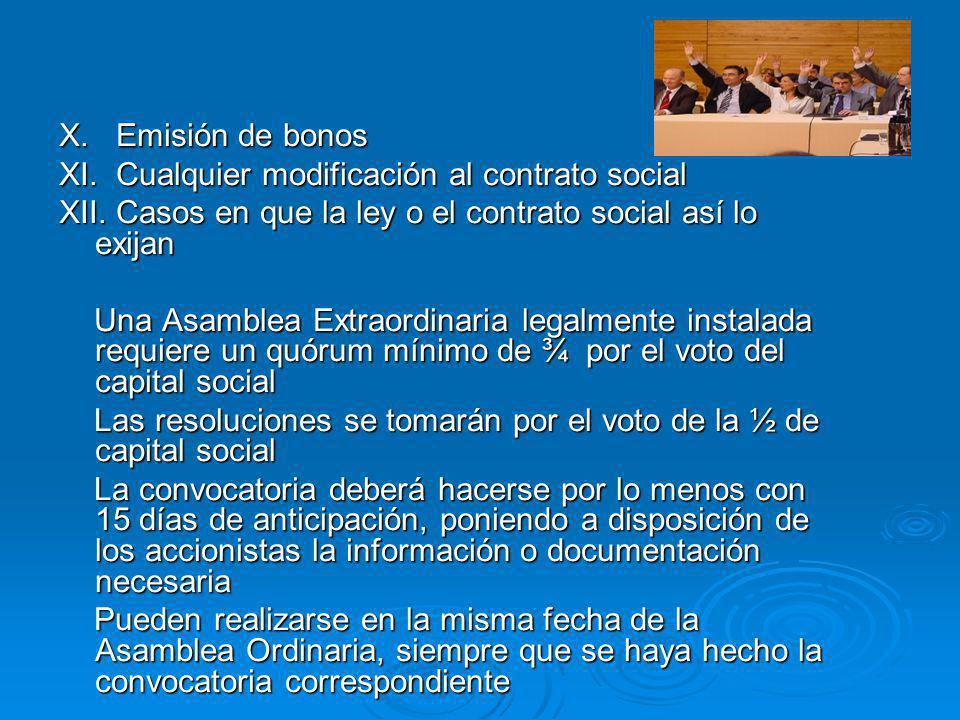 X. Emisión de bonos XI. Cualquier modificación al contrato social. XII. Casos en que la ley o el contrato social así lo exijan.