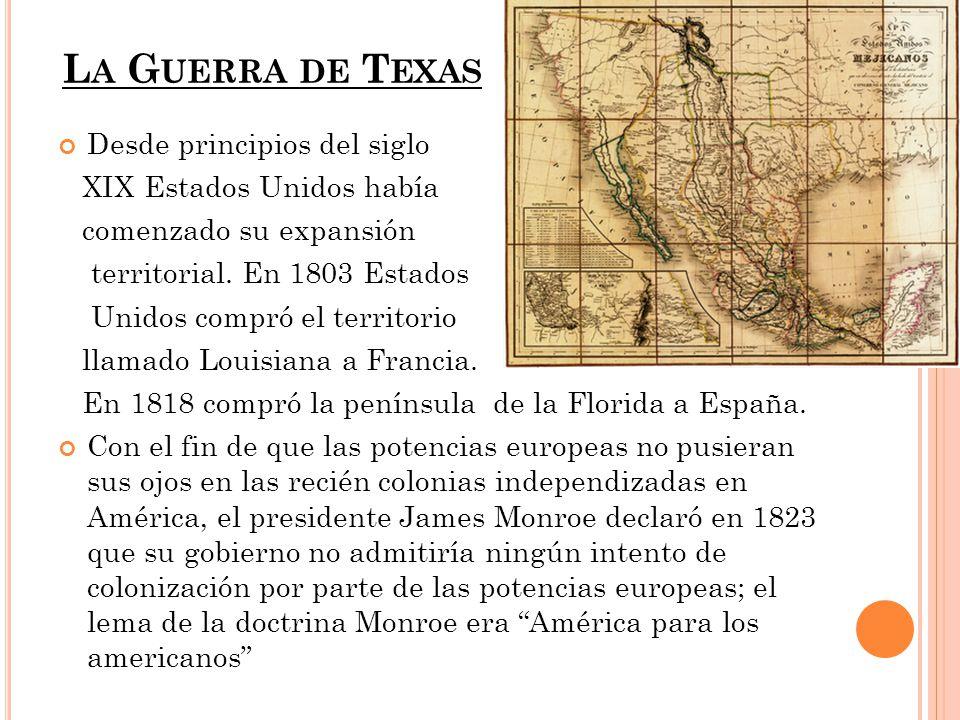 La Guerra de Texas Desde principios del siglo XIX Estados Unidos había