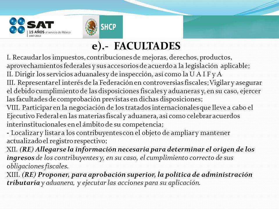 e).- FACULTADES I. Recaudar los impuestos, contribuciones de mejoras, derechos, productos,