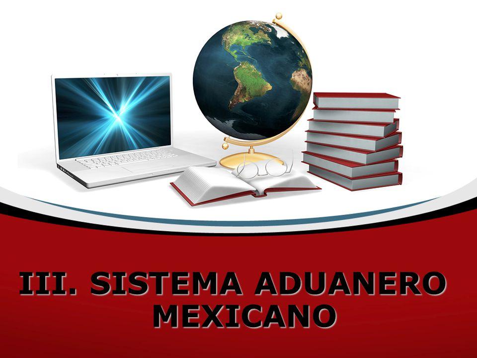 III. SISTEMA ADUANERO MEXICANO