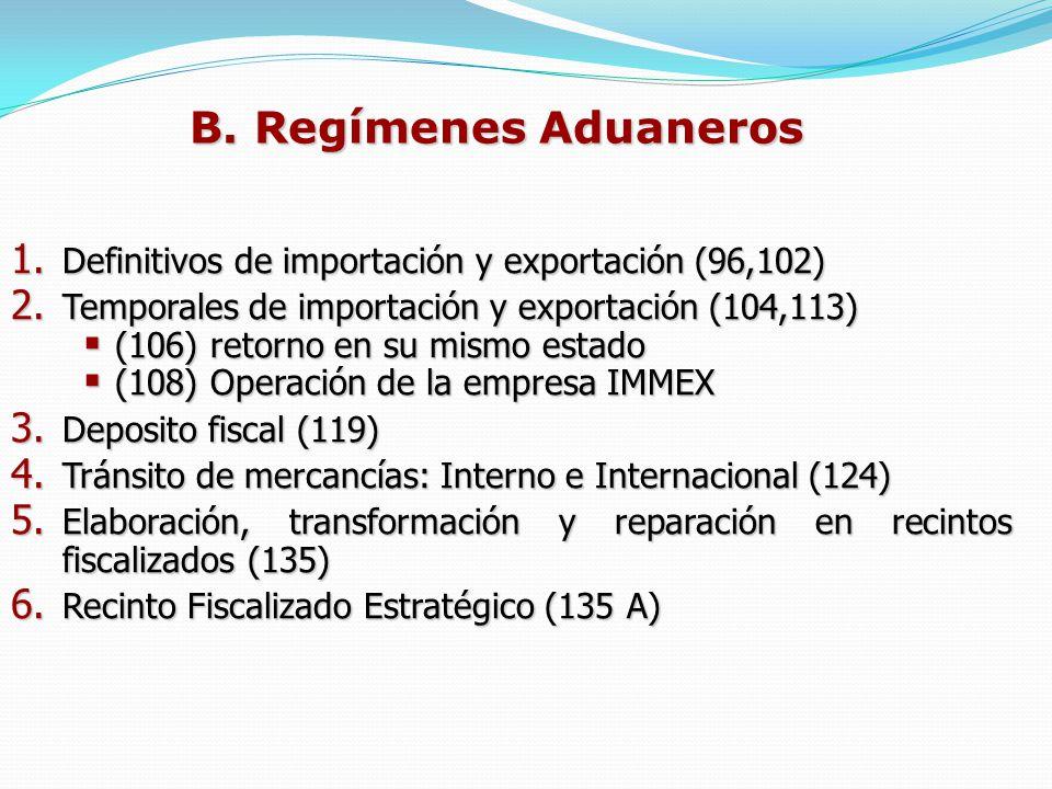 B. Regímenes Aduaneros Definitivos de importación y exportación (96,102) Temporales de importación y exportación (104,113)