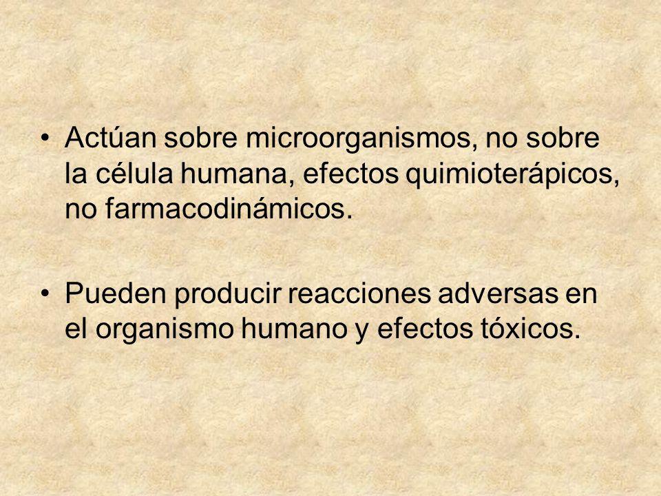 Actúan sobre microorganismos, no sobre la célula humana, efectos quimioterápicos, no farmacodinámicos.