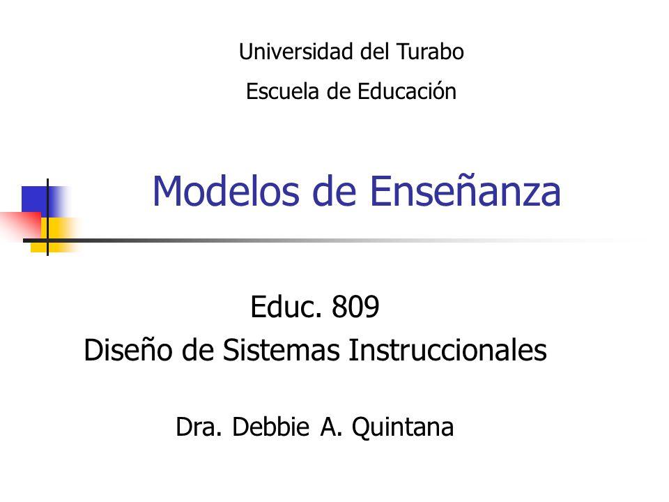 Educ. 809 Diseño de Sistemas Instruccionales Dra. Debbie A. Quintana