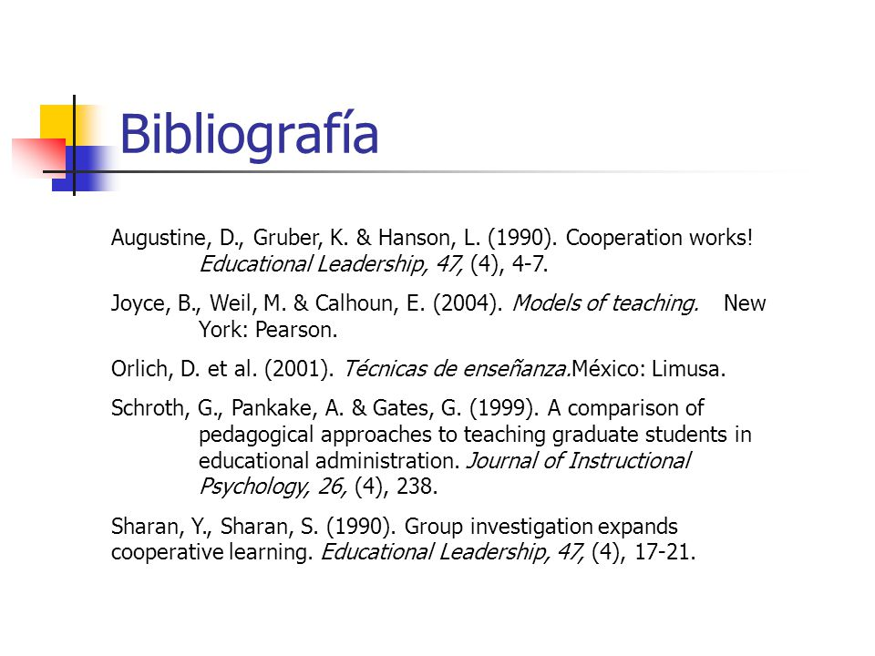 Bibliografía Augustine, D., Gruber, K. & Hanson, L. (1990). Cooperation works! Educational Leadership, 47, (4), 4-7.