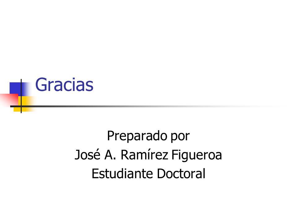Preparado por José A. Ramírez Figueroa Estudiante Doctoral