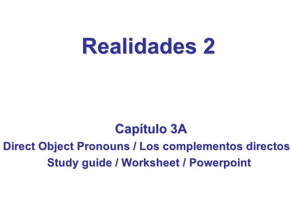 Realidades 2 Capítulo 3A. Direct Object Pronouns / Los complementos directos.