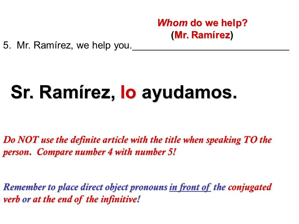 Sr. Ramírez, lo ayudamos. Whom do we help (Mr. Ramírez)