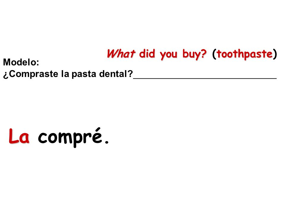 La compré. What did you buy (toothpaste) Modelo: