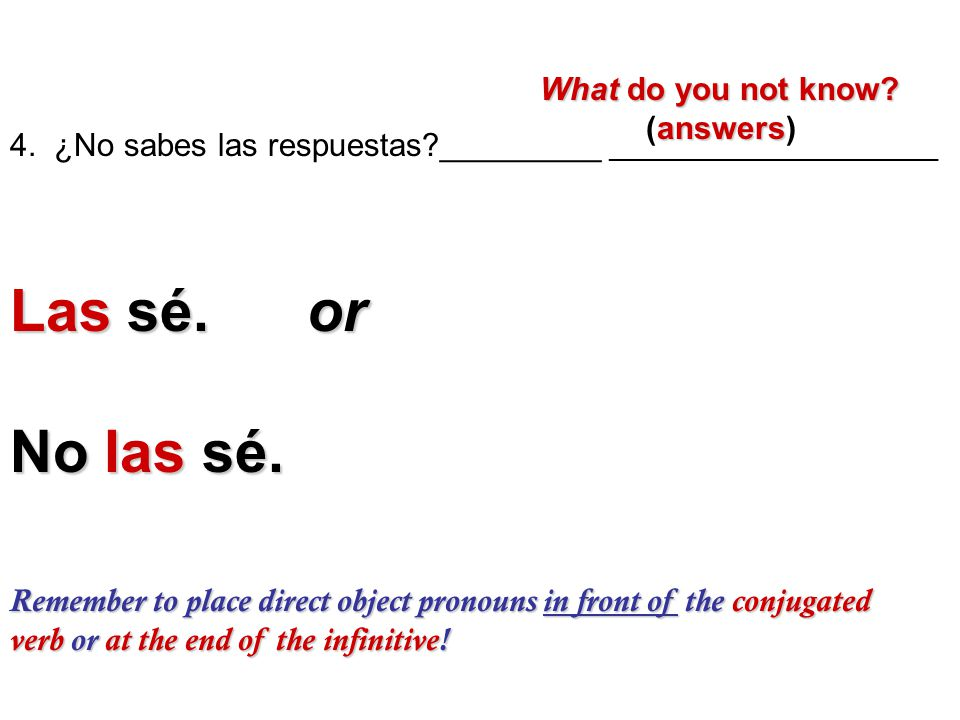 Las sé. or No las sé. What do you not know (answers)
