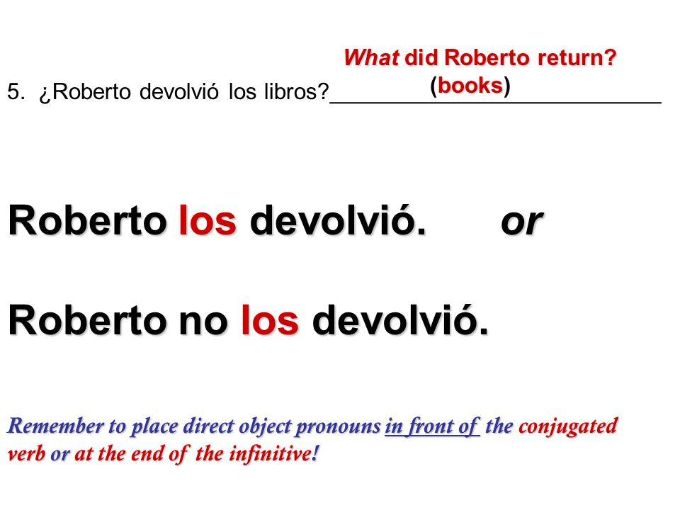 Roberto los devolvió. or Roberto no los devolvió.